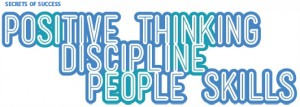 Positive Thinking, Discipline, People Skills